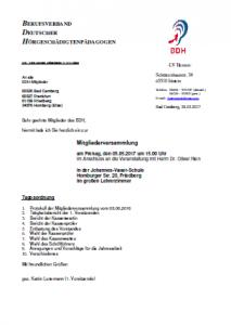 Sehr geehrte Mitglieder des BDH, hiermit lade ich Sie herzlich ein zur Mitgliederversammlung am Freitag, den 05.05.2017 um 15.00 Uhr im Anschluss an die Veranstaltung mit Herrn Dr. Oliver Rien in der Johannes-Vatter-Schule Homburger Str. 20, Friedberg im großen Lehrerzimmer Tagesordnung 1. Protokoll der Mitgliederversammlung vom 03.06.2016 2. Tätigkeitsbericht der 1. Vorsitzenden 3. Bericht der Kassenwartin 4. Bericht der Kassenprüfer 5. Entlastung des Vorstandes 6. Wahl der Kassenprüfer 7. Wahl des Kassenwartes 8. Wahl des Schriftführers 9. Anregungen und Vorschläge für die Jahresarbeit 10. Verschiedenes Mit freundlichen Grüßen gez. Katrin Lunemann (1. Vorsitzende)